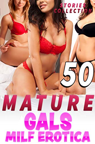 MATURE GALS (50 MILF EROTICA STORIES COLLECTION) (English Edition)