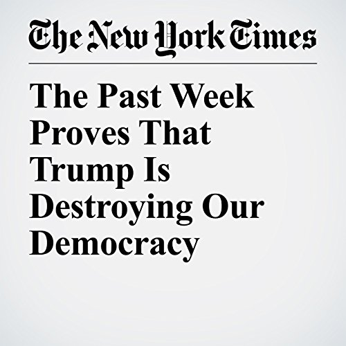 The Past Week Proves That Trump Is Destroying Our Democracy copertina