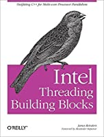 Intel Threading Building Blocks: Outfitting C++ for Multi-core Processor Parallelism by James Reinders(2007-07-22)
