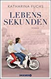 Lebenssekunden: Roman von Katharina Fuchs