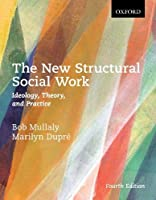 The New Structural Social Work: Ideology, Theory, and Practice
