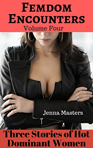 Femdom Encounters Volume Four: Three Stand Alone Stories of Hot Dominant Women (Femdom Encounters Box Sets Book 4) (English Edition)