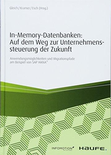 In-Memory-Datenbanken: Auf dem Weg zur Unternehmenssteuerung der Zukunft: Anwendungsmöglichkeiten und Migrationspfade am Beispiel von SAP HANA® (Haufe Fachbuch)