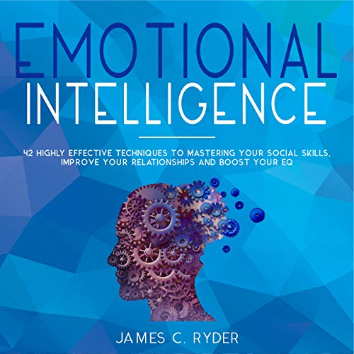 『Emotional Intelligence: 42 Highly Effective Techniques to Mastering Your Social Skills, Improve Your Relationships & Boost Your EQ』のカバーアート