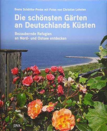 Die schönsten Gärten an Deutschlands Küsten: Bezaubernde Refugien an Nord- und Ostsee entdecken