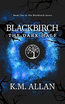 Blackbirch: The Dark Half by [K.M. Allan]