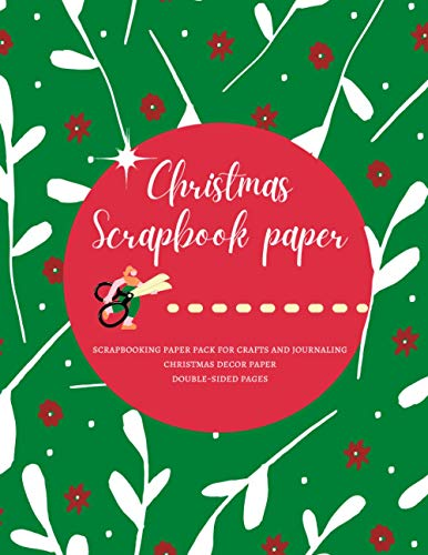 Christmas Scrapbook Paper   Scrapbooking Paper Pack for Crafts and Journaling   Christmas Decor Paper: Premium Glossy Cover and colorful green pages with Christmas flowers   Large size 8.5 x 11
