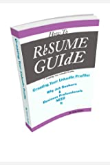 How To Resume Guide for Creating Your LinkedIn Profile:: Why Job Seekers and Business Professionals Need It Kindle Edition