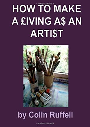 How To Make A £Iving A$ An Arti$T by Colin Ruffell (2011-08-02)