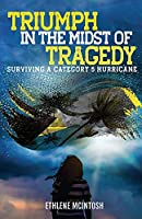 Triumph in the Midst of Tragedy: Surviving A Category 5 Hurricane