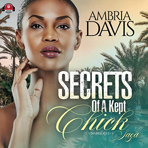Secrets of a Kept Chick Saga audiobook cover art
