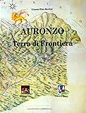 Auronzo Terra Di Frontiera (Italian Edition)