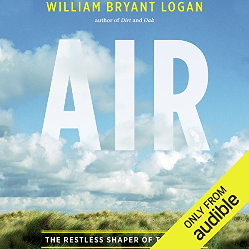 Air                   By:                                                                                                                                 William Bryant Logan                               Narrated by:                                                                                                                                 Mark Whitten                      Length: 11 hrs and 10 mins     Not rated yet     Overall 0.0