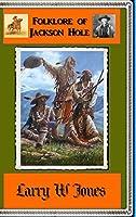 Folklore Of Jackson Hole