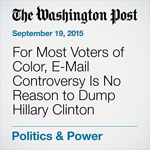 For Most Voters of Color, E-Mail Controversy Is No Reason to Dump Hillary Clinton audiobook cover art