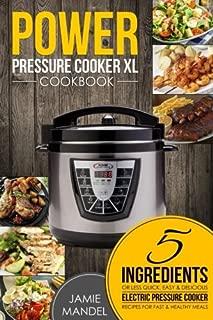 Power Pressure Cooker XL Cookbook: 5 ingredientes o menos Recetas rápidas, fáciles y deliciosas de ollas a presión eléctricas para comidas rápidas y saludables