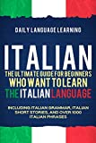 Italian: The Ultimate Guide for Beginners Who Want to Learn the Italian Language, Including Italian...