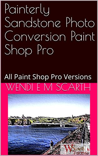 Painterly Sandstone Photo Conversion Paint Shop Pro: All Paint Shop Pro Versions (Paint Shop Pro Made Easy Book 395) (English Edition)