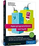 Apps programmieren mit Swift: Ideal für Programmiereinsteiger! So erstellen Sie Apps für Apple Watch, iPhone und iPad – aktuell zu Swift 4