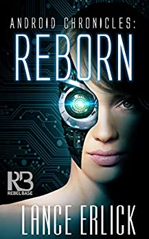 Reborn (Android Chronicles Book 1) by [Lance Erlick]