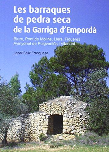 Les barraques de pedra seca de la Garriga d'Empordà: Biure, Pont de Molins, Llers, Figueres, Avinyonet de Puigventós i Vilanant