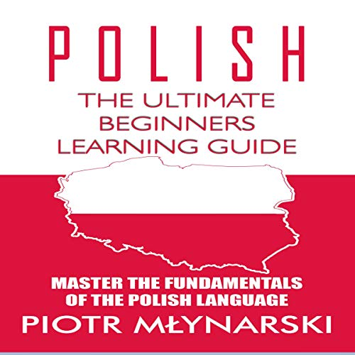 Polish: The Ultimate Beginners Learning Guide: Master the Fundamentals of the Polish Language cover art