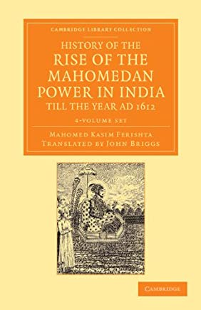 History of the Rise of the Mahomedan Power in India, till the Year AD 1612 4 Volume Set