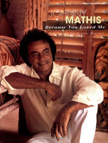 Because You Loved Me -- The Songs of Diane Warren: Piano/Vocal/Chords by Johnny Mathis (2000-03-06)