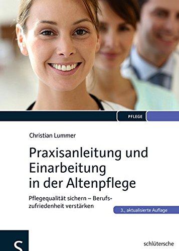 Praxisanleitung und Einarbeitung in der Altenpflege: Pflegequalität sichern - Berufszufriedenheit verstärken