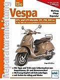 Vespa GTS- und GTV-Modelle 125, 250, 300 i.e. - ab Modelljahr 2005: mit wassergekühltem Viertakt-Einspritzmotor - Franz Josef Schermer