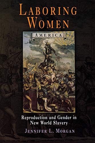 Laboring Women: Reproduction and Gender in New World...