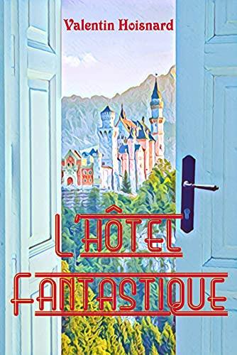 L'hôtel Fantastique (Roman pour enfants) (French Edition)
