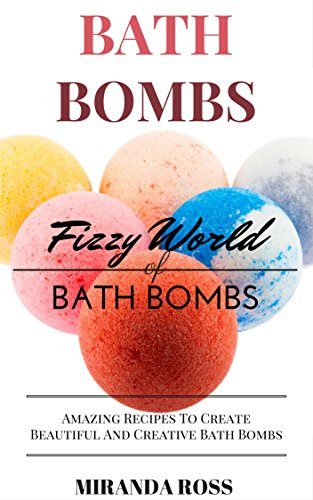 Bath Bombs: Fizzy World Of Bath Bombs - Amazing Recipes (Organic Body Care Recipes, Homemade Beauty...