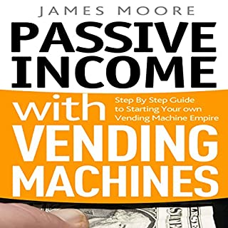 Passive Income with Vending Machines     Step by Step Guide to Starting Your Own Vending Machine Empire              Written by:                                                                                                                                 James Moore                               Narrated by:                                                                                                                                 Dave Wright                      Length: 1 hr and 17 mins     Not rated yet     Overall 0.0
