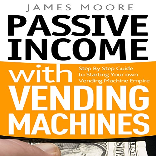 Passive Income with Vending Machines     Step by Step Guide to Starting Your Own Vending Machine Empire              By:                                                                                                                                 James Moore                               Narrated by:                                                                                                                                 Dave Wright                      Length: 1 hr and 17 mins     Not rated yet     Overall 0.0