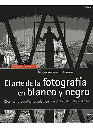EL ARTE DE LA FOTOGRAFÍA EN BLANCO Y NEGRO: Obtenga fotografías superlativas con el flujo de trabajo digital (FOTO, CINE Y TV-FOTOGRAFÍA Y VIDEO)