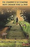 De l'ombre à la lumière - Mon chemin vers la paix