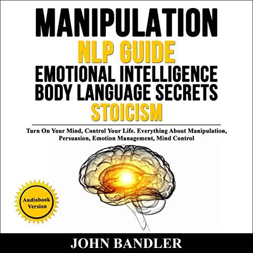 Manipulation - NLP Guide - Emotional Intelligence - Body Language Secrets - Stoicism cover art