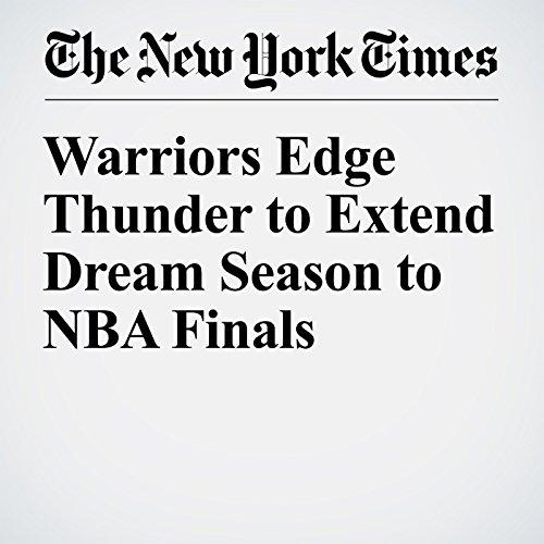 Warriors Edge Thunder to Extend Dream Season to NBA Finals audiobook cover art