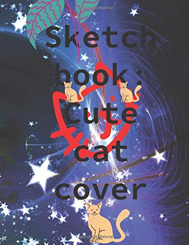 Sketch book: Cute cat cover Blank Unlined Paper for Sketching, Drawing , Whiting , Journaling & Doodling (Cute cat ...: (8.5 x 11) inches 120 pages, ... inches, 120 pages) (Volume 1 batern not book