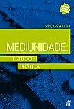 Mediunidade: estudo e prática - Programa I