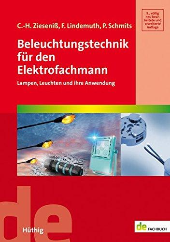 Beleuchtungstechnik für den Elektrofachmann: Lampen, Leuchten und ihre Anwendung (de-Fachwissen): Lampen, Leuchten und ihre Anwendungen