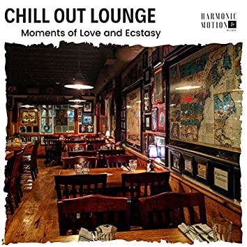 Chill Out Lounge - Moments Of Love And Ecstasy