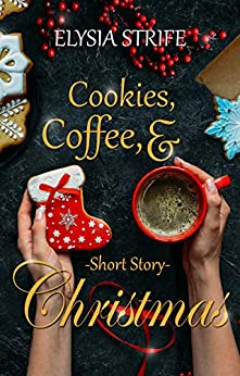 Cookies, Coffee, & Christmas: A Short and Sweet Holiday Romance by [Elysia Strife, Elysia Lumen Strife]