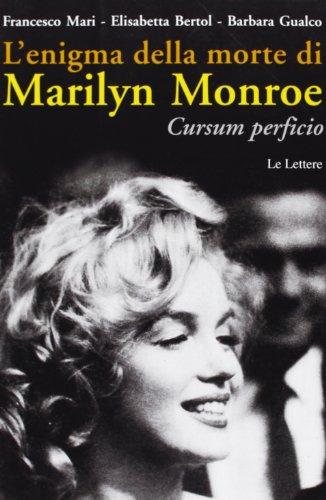 L'enigma della morte di Marilyn Monroe. Cursum perficio