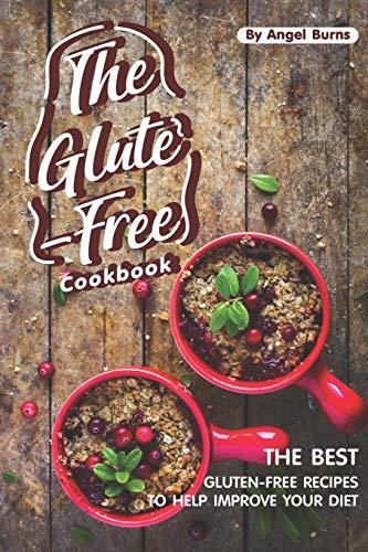 The Gluten-Free Cookbook: The Best Gluten-Free Recipes to Help Improve Your Diet