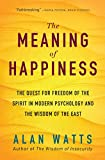 The Meaning of Happiness: The Quest for Freedom of the Spirit in Modern Psychology and the Wisdom of the East (English Edition)