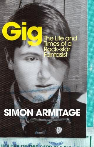Gig: The Life and Times of a Rock-star Fantasist – the bestselling memoir from the new Poet Laureate (English Edition)