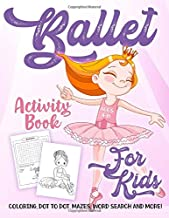Ballet Activity Book for Kids Ages 4-8: A Fun Kid Workbook Game For Learning, Ballerina Girl Coloring, Dot To Dot, Mazes, ...