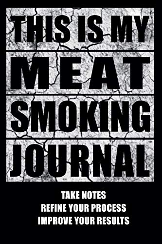 This Is My Meat Smoking Journal: The Smoker's Must-Have Accessory for Every Barbecue Enthusiast - Take Notes, Refine Process, Improve Result - Become the BBQ Guru